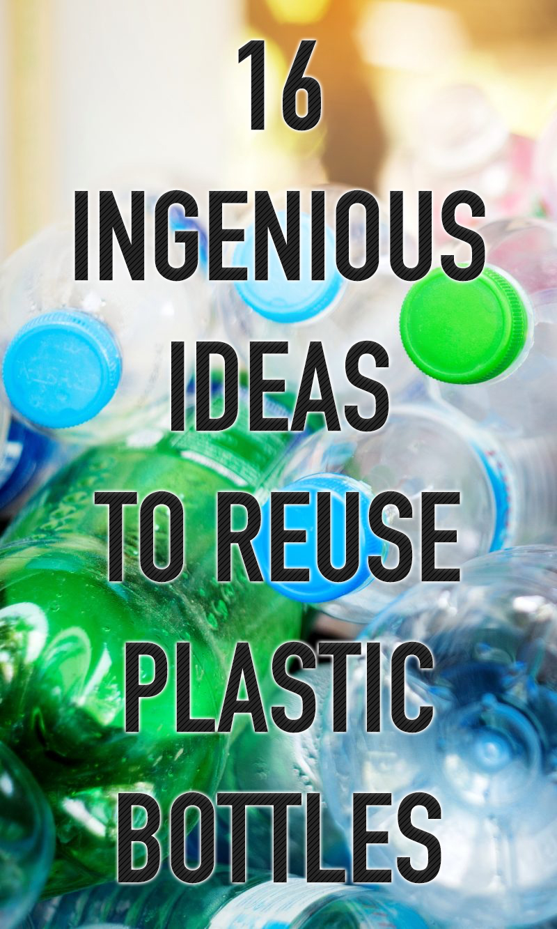 16 Ingenious Ideas to Reuse Plastic Bottles