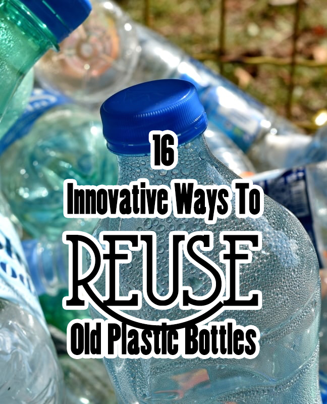 16 Innovative Ways To Reuse Old Plastic Bottles